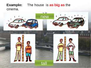 Example: The house is as big as the cinema. The house is not as big as the ci