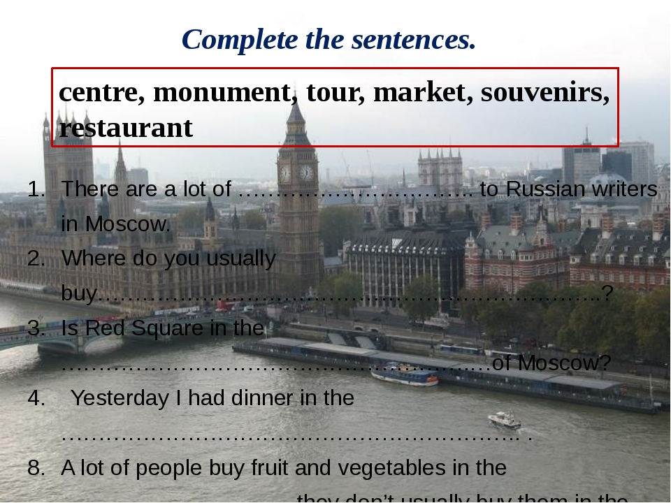 Complete the sentences. centre, monument, tour, market, souvenirs, restaurant...