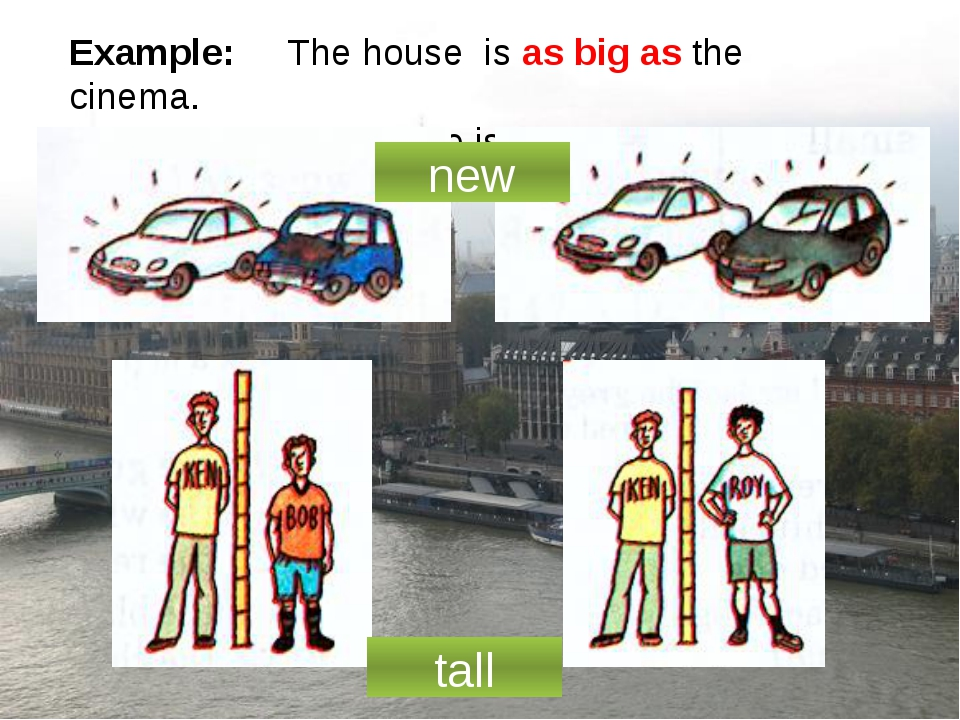 Example: The house is as big as the cinema. The house is not as big as the ci...