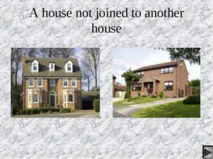 A house not joined to another house *