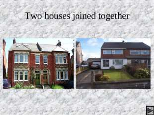 Two houses joined together *
