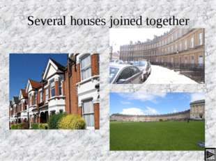 Several houses joined together *