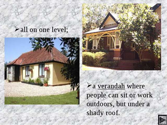 all on one level; a verandah where people can sit or work outdoors, but under...