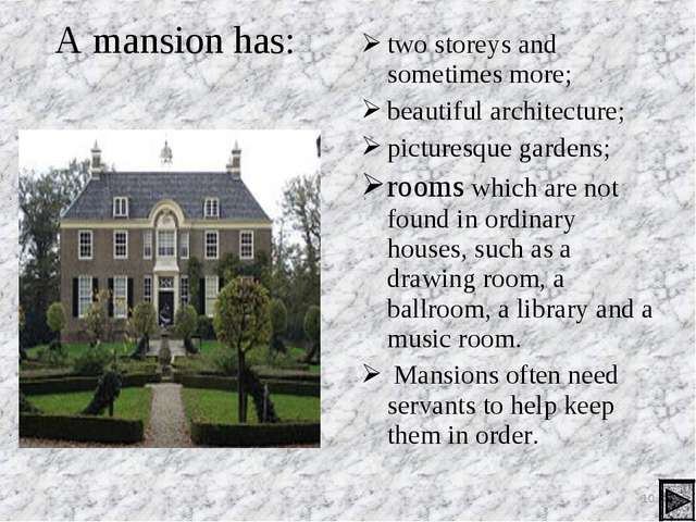 A mansion has: two storeys and sometimes more; beautiful architecture; pictur...