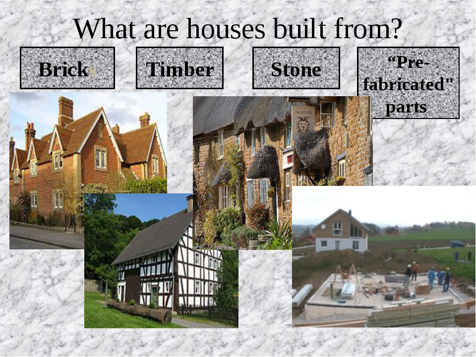 """What are houses built from? Bricks Timber Stone """"Pre-fabricated"""" parts *"""