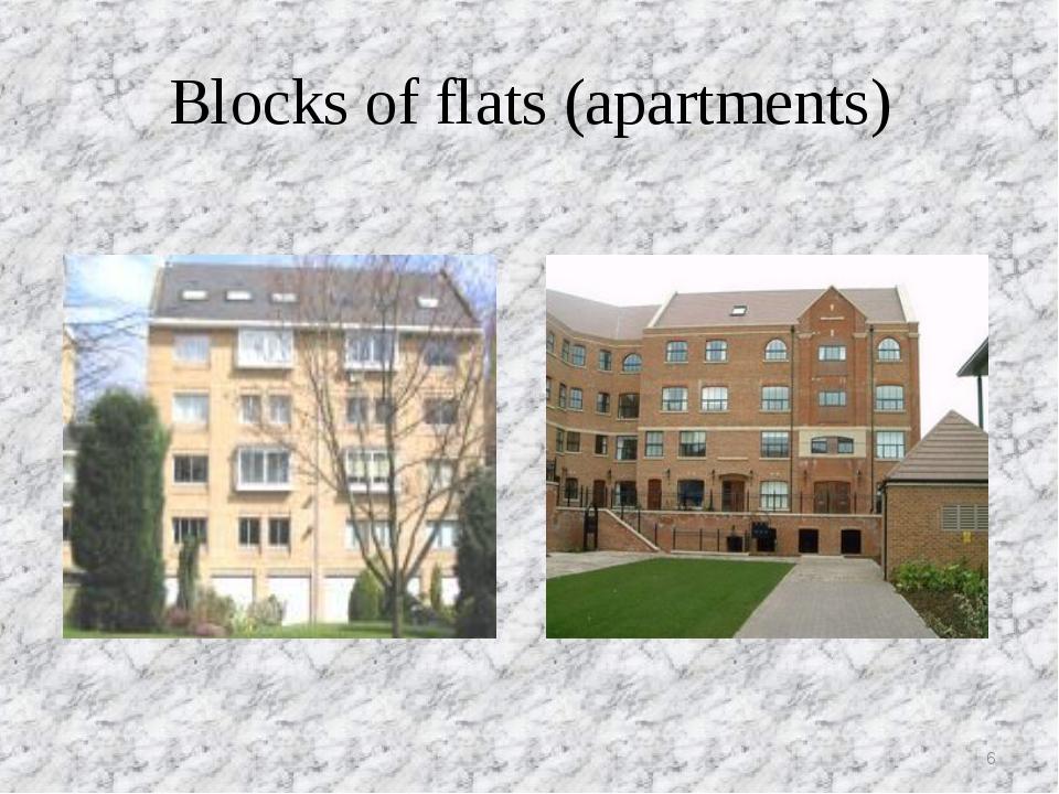 Blocks of flats (apartments) *