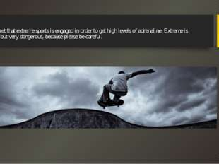 It's no secret that extreme sports is engaged in order to get high levels of