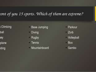 In front of you 15 sports. Which of them are extreme? Rock Climbing Football