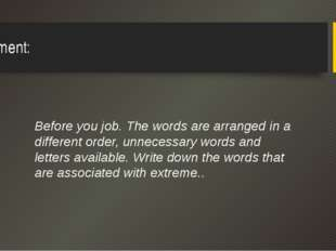 Assignment: Before you job. The words are arranged in a different order, unne