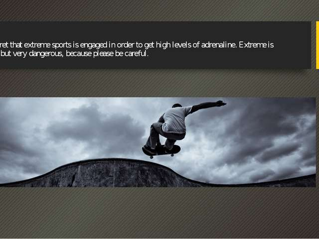 It's no secret that extreme sports is engaged in order to get high levels of...