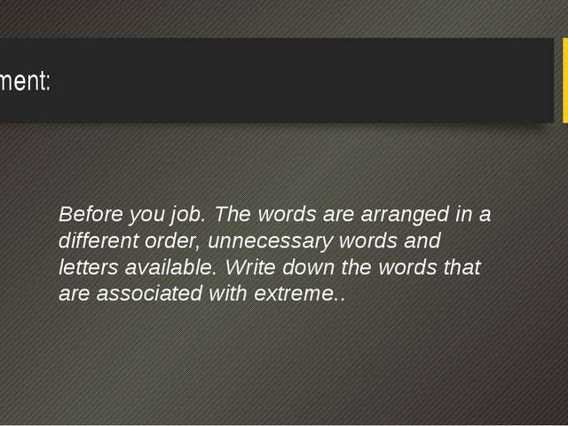 Assignment: Before you job. The words are arranged in a different order, unne...