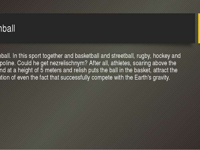 Slamball Slamball. In this sport together and basketball and streetball, rugb...