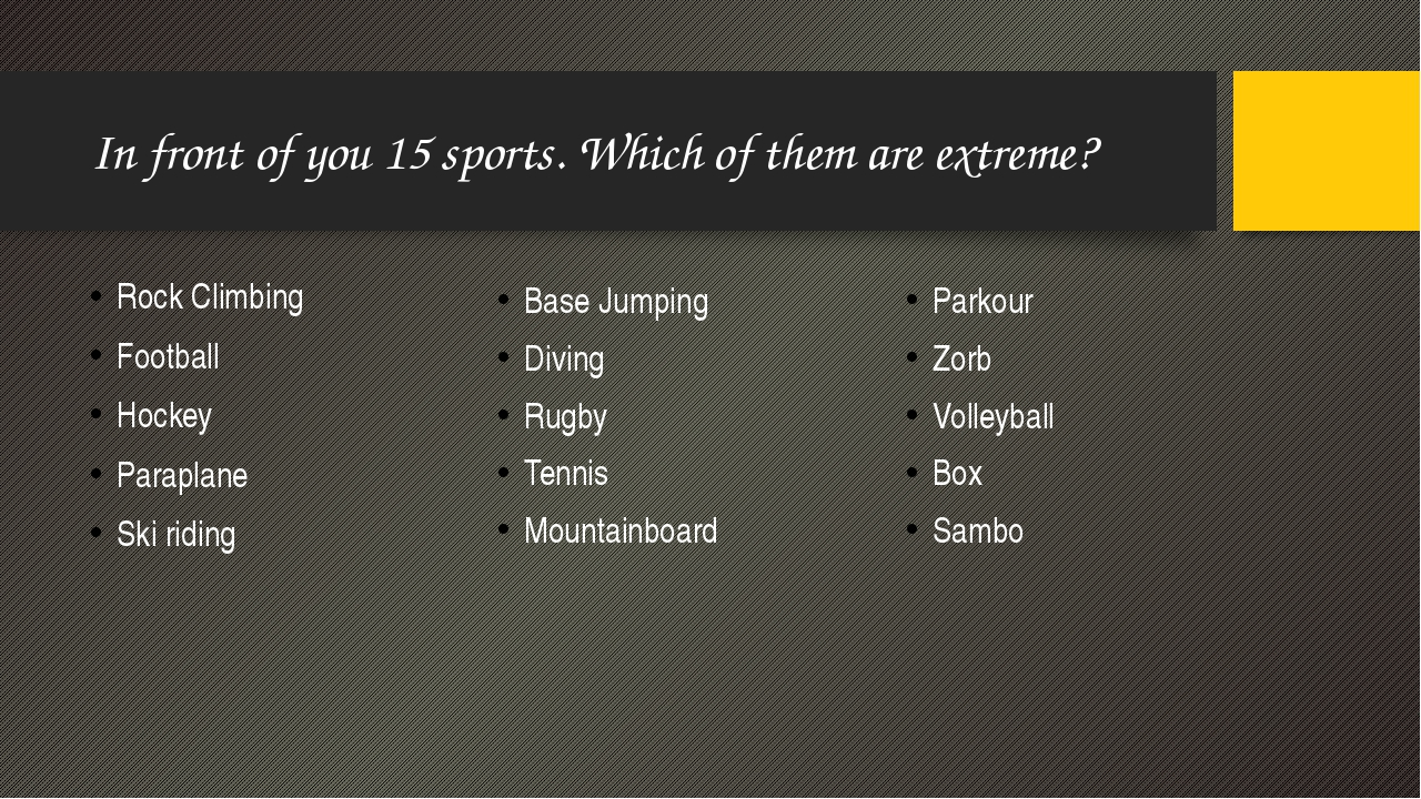 In front of you 15 sports. Which of them are extreme? Rock Climbing Football...