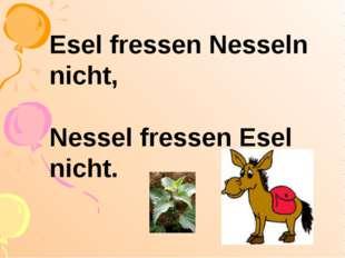 Esel fressen Nesseln nicht, Nessel fressen Esel nicht.