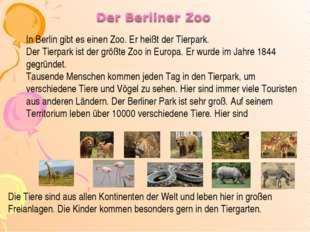 In Berlin gibt es einen Zoo. Er heißt der Tierpark. Der Tierpark ist der größ