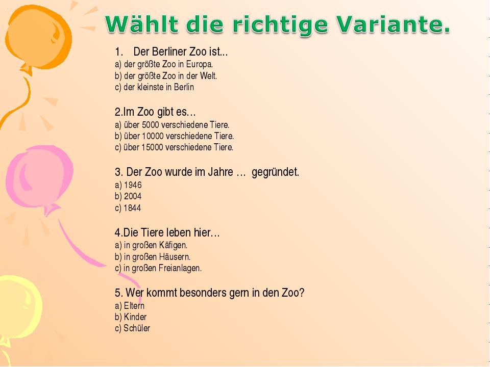 Der Berliner Zoo ist... а) der größte Zoo in Europa. b) der größte Zoo in der...