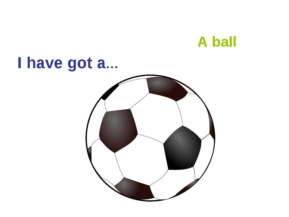 I have got a… A ball