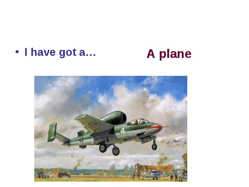 I have got a… A plane