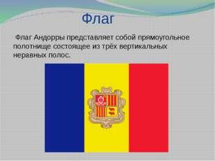 Флаг Флаг Андорры представляет собой прямоугольное полотнище состоящее из тр