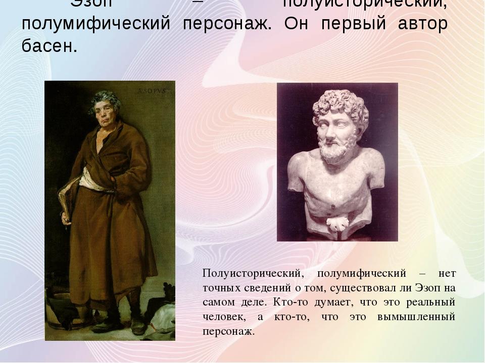 Эзоп – полуисторический, полумифический персонаж. Он первый автор басен. Пол...