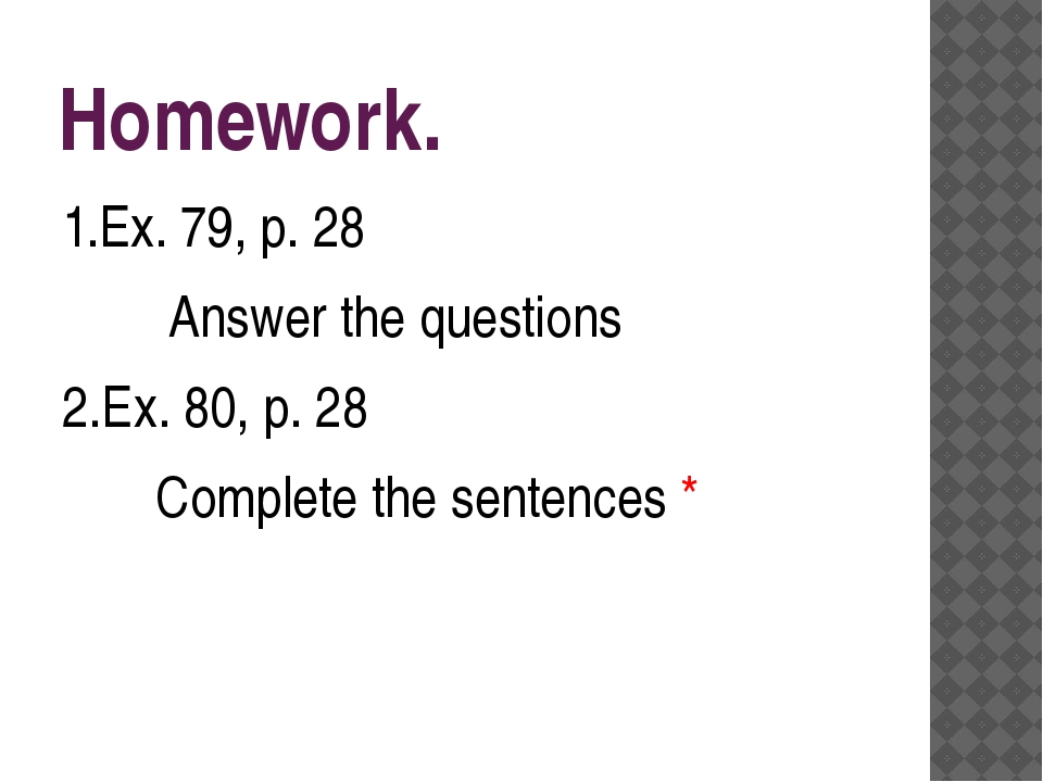 Homework. 1.Ex. 79, p. 28 Answer the questions 2.Ex. 80, p. 28 Complete the s...