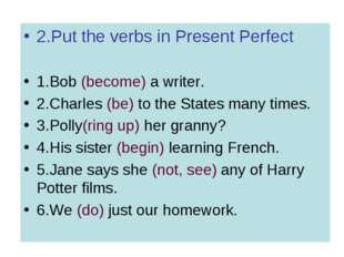 2.Put the verbs in Present Perfect 1.Bob (become) a writer. 2.Charles (be) to