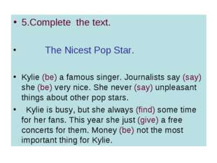 5.Complete the text. The Nicest Pop Star. Kylie (be) a famous singer. Journal