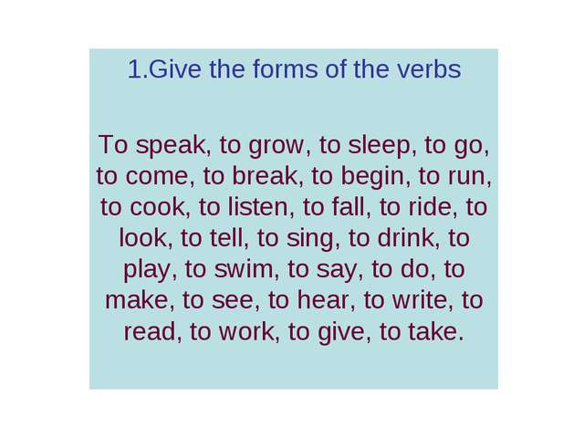 11 1.Give the forms of the verbs To speak, to grow, to sleep, to go, to come,...