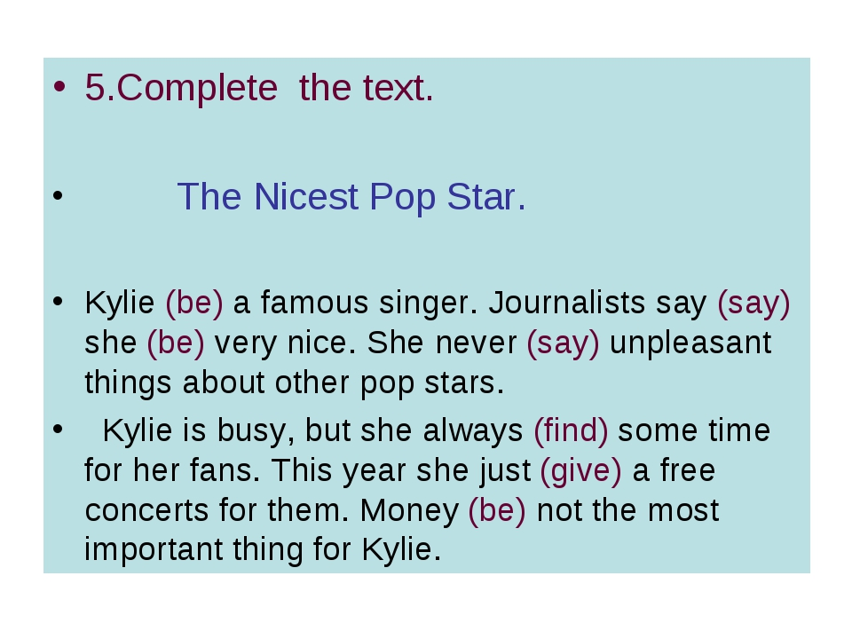 5.Complete the text. The Nicest Pop Star. Kylie (be) a famous singer. Journal...
