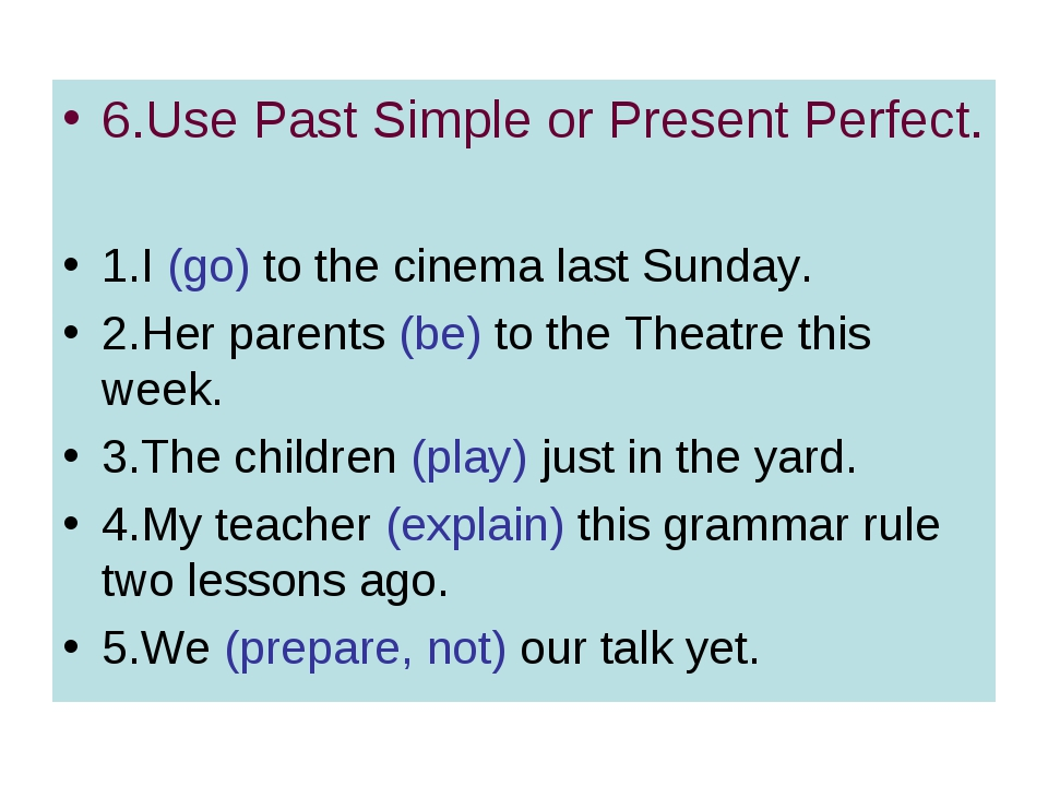 6.Use Past Simple or Present Perfect. 1.I (go) to the cinema last Sunday. 2.H...