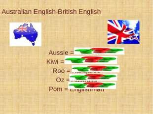 Australian English-British English Aussie = Australian Kiwi = New Zealander R
