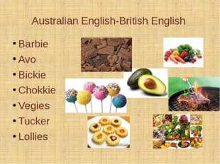 Australian English-British English Barbie Avo Bickie Chokkie Vegies Tucker Lo