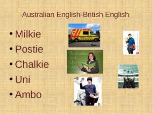 Australian English-British English Milkie Postie Chalkie Uni Ambo