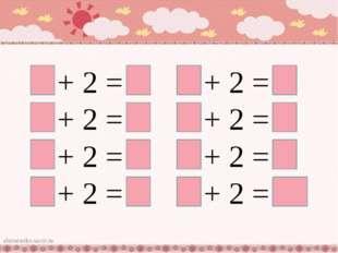 1 + 2 = 3 2 + 2 = 4 3 + 2 = 5 4 + 2 = 6 5 + 2 = 7 6 + 2 = 8 7 + 2 = 9 8 + 2 =