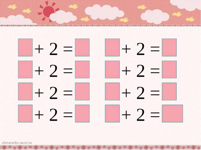 1 + 2 = 3 2 + 2 = 4 3 + 2 = 5 4 + 2 = 6 5 + 2 = 7 6 + 2 = 8 7 + 2 = 9 8 + 2 =...