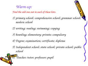 Warm-up: Find the odd one out in each of these lists. primary school; compreh