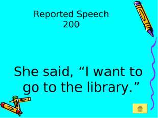 "Reported Speech 200 She said, ""I want to go to the library."""