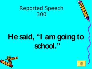 "Reported Speech 300 He said, ""I am going to school."""