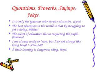 Quotations, Proverbs, Sayings, Jokes It is only the ignorant who despise educ