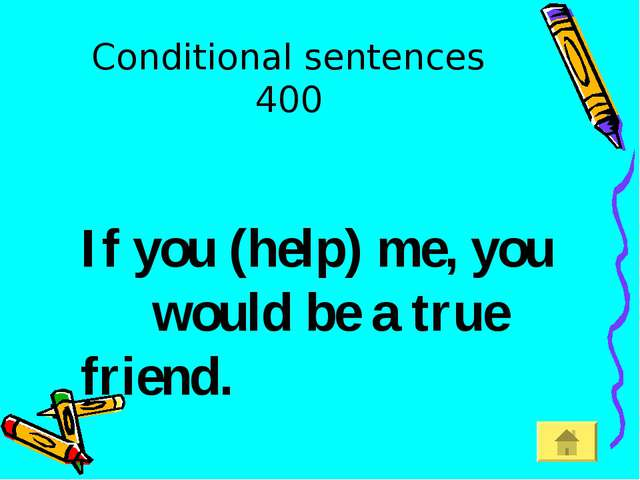Conditional sentences 400 If you (help) me, you would be a true friend.