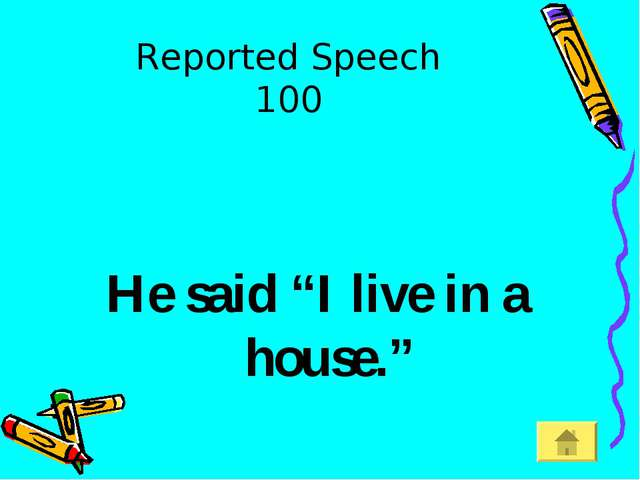 "Reported Speech 100 He said ""I live in a house."""