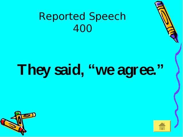 "Reported Speech 400 They said, ""we agree."""