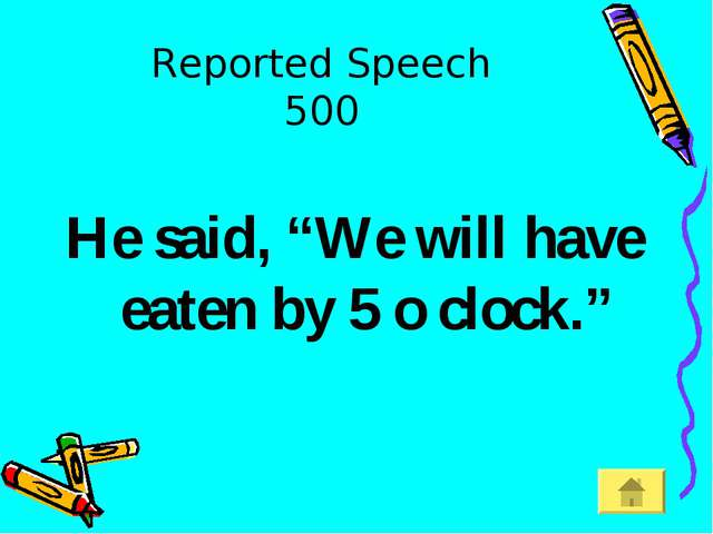 "Reported Speech 500 He said, ""We will have eaten by 5 o clock."""