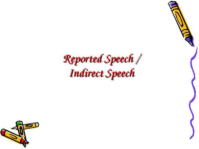 Reported Speech / Indirect Speech