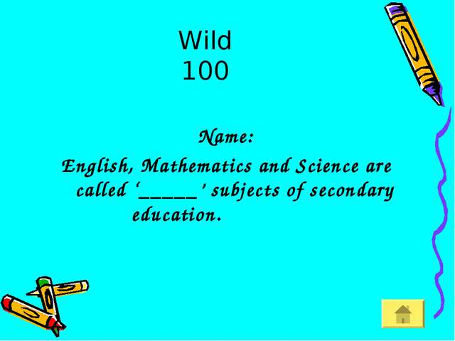 Wild 100 Name: English, Mathematics and Science are called '_____' subjects o...