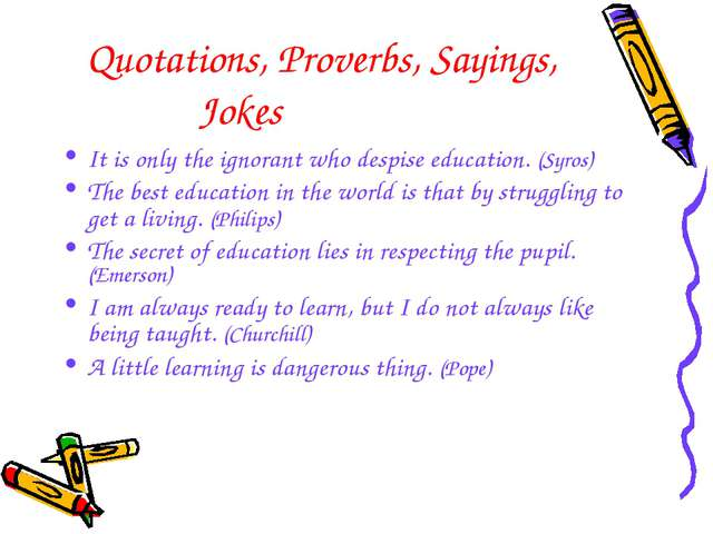 Quotations, Proverbs, Sayings, Jokes It is only the ignorant who despise educ...