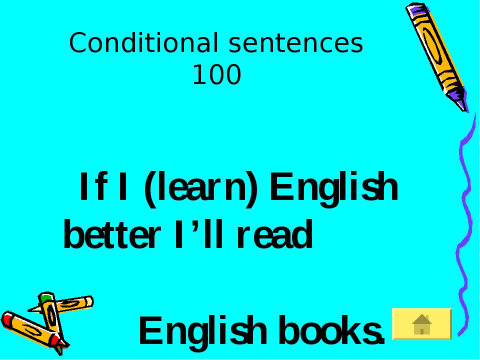 Conditional sentences 100 If I (learn) English better I'll read English books.
