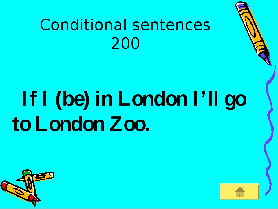 Conditional sentences 200 If I (be) in London I'll go to London Zoo. .