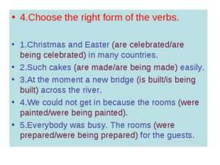 4.Choose the right form of the verbs. 1.Christmas and Easter (are celebrated/