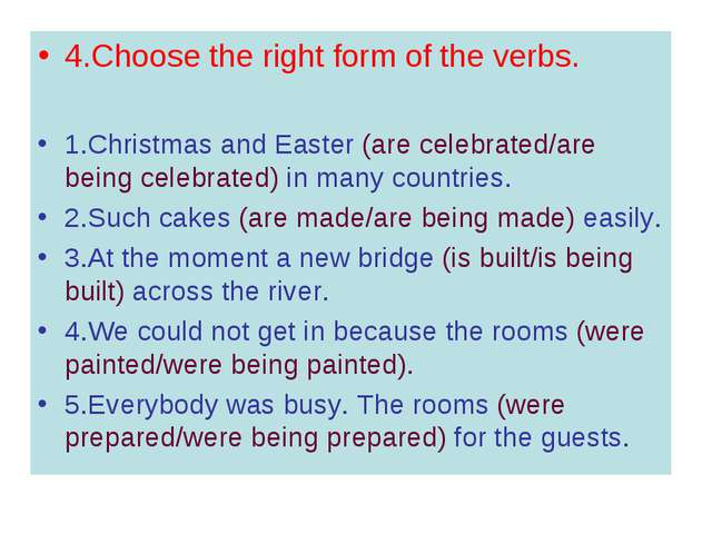 4.Choose the right form of the verbs. 1.Christmas and Easter (are celebrated/...